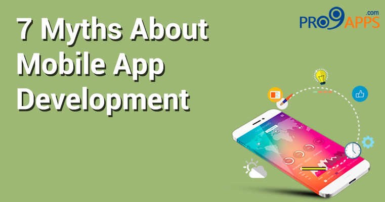 Top 7 Myths About Mobile App Development